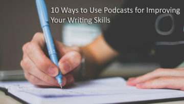 10 Ways to Use Podcasts for Improving Your Writing Skills